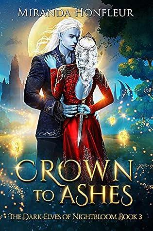 Crown To Ashes (Dark-Elves of Nightbloom Book 3)