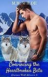 Convincing the Heartbroken Beta (Alaskan Wolf Alliance #3)