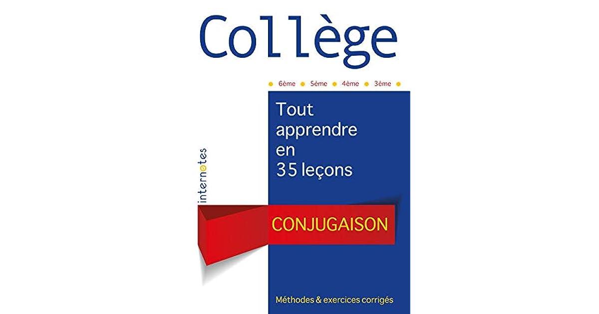 College Conjugaison Tout Apprendre En 35 Lecons Methodes Et Exercices Corriges 6eme 5eme 4eme 3eme By Internotes
