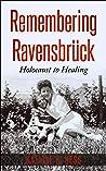 Remembering Ravensbrück. Holocaust to Healing