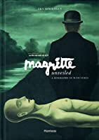 Magritte Unveiled. A Biography in 50 Pictures
