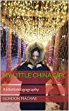My Little China Girl: A Blottoblogography (China Diaries Book 1)