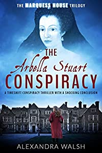 The Arbella Stuart Conspiracy (The Marquess House Trilogy Book 3)