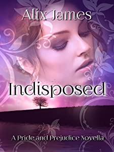 Indisposed: A Pride and Prejudice Novella
