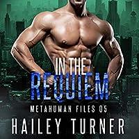 In the Requiem (Metahuman Files, #5)