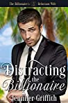 Distracting the Billionaire (The Billionaire's Reluctant Bride, Book 4)