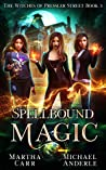 Spellbound Magic (The Witches of Pressler Street #3)