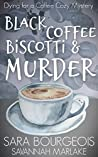 Black Coffee, Biscotti & Murder (Dying for a Coffee Cozy Mystery Book 4)