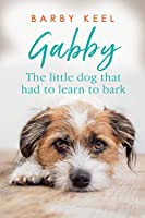 Gabby: The Little Dog That Had to Learn to Bark (Foster Tails Book 1)