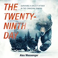 The Twenty-Ninth Day Lib/E: Surviving a Grizzly Attack in the Canadian Tundra