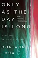 Only As the Day Is Long: New and Selected Poems