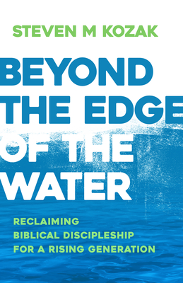 Beyond the Edge of the Water: Reclaiming Biblical Discipleship for a Rising Generation