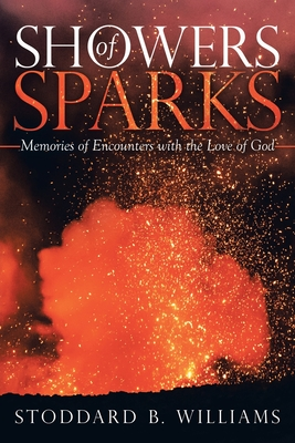 Showers of Sparks: Memories of Encounters with the Love of God