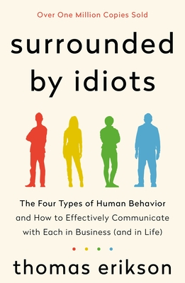 The Four Types of Human Behavior and How to Effectively Communicate with Each in Business (and in Life) - Thomas Erikson