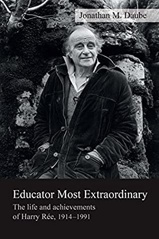 Educator Most Extraordinary: The life and achievements of Harry Rée, 1914-1991
