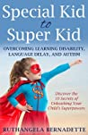 Special Kid to Super Kid: Overcoming Learning Disability, Language Delay, and Autism