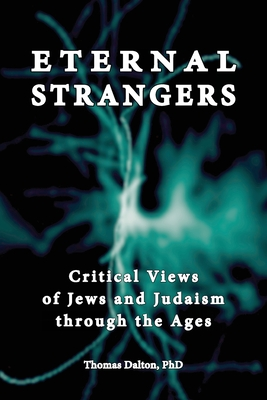 Eternal Strangers: Critical Views of Jews and Judaism Through the Ages by  Thomas Dalton