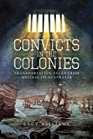 Convicts in the Colonies: Transportation Tales from Britain to Australia