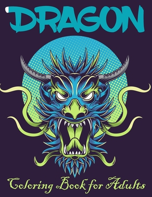 Dragon Coloring Book for Adults: Great Gift Idea 2020, Stress Relieving Creative Fun Drawings For Grownups & Teens to Reduce Anxiety & Relax 50 Fantasy Scenes Dragons