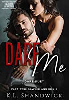 Dare Me: Dare Duet Book Two Sawyer and Billie (Unchained Attraction 2)