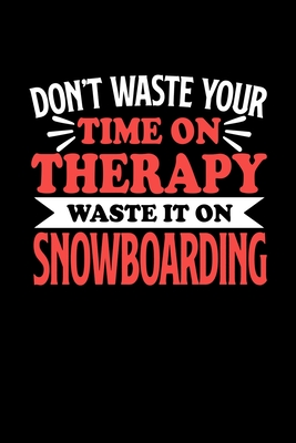 Don't Waste Your Time On Therapy Waste It On Snowboarding: Graph Paper Notebook with 120 pages 6x9 perfect as math book, sketchbook, workbookGift for Snowboarder