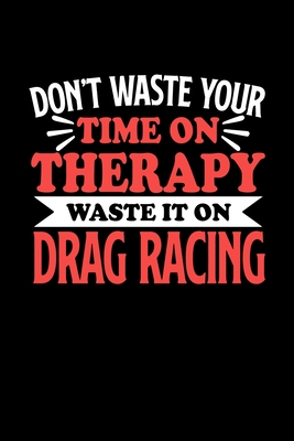 Don't Waste Your Time On Therapy Waste It On Drag Racing: Graph Paper Notebook with 120 pages 6x9 perfect as math book, sketchbook, workbookGift for Drag Racing Fans and Coaches