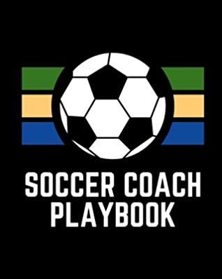 Soccer Coach Playbook: Winning and Competitive Combination Soccer Field Diagram Winning Plays Strategy Planning Strategy Skill Set Goalkeepers Defenders Midfielder Forwards