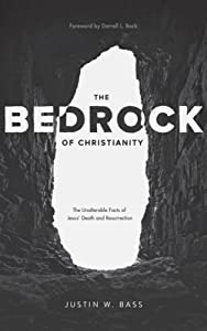 The Bedrock of Christianity: The Unalterable Facts of Jesus' Death and Resurrection