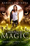 Bound by Magic: A New Adult Urban Fantasy (Mackenzie Grey: Trials Book 3)
