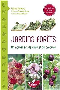 Jardins-forêts - Un nouvel art de vivre et de produire