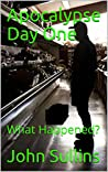 Apocalypse Day One: What Happened?