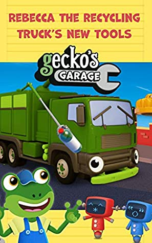 Gecko's Garage - Rebecca The Recycling Truck's New Tools - Educational Book for Kids - Picture Books for Children - Transportation Books for Toddlers: ... (Big Truck Fun at Gecko's Garage 9)