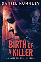 Birth Of A Killer: An Alice Bergman Novella