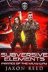 Subversive Elements (Pirates of the Milky Way, #9)