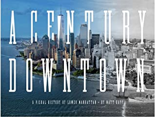 A Century Downtown: A Visual History of Lower Manhattan from Radio Row to the New World Trade Center