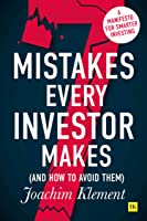 7 Mistakes Every Investor Makes (and How to Avoid Them): A Manifesto for Smarter Investing