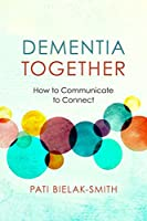 Dementia Together: How to Communicate to Connect (Nonviolent Communication Guides)