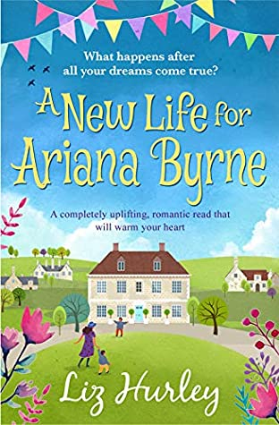 A New Life for Ariana Byrne: A completely uplifting, romantic book that will warm your heart