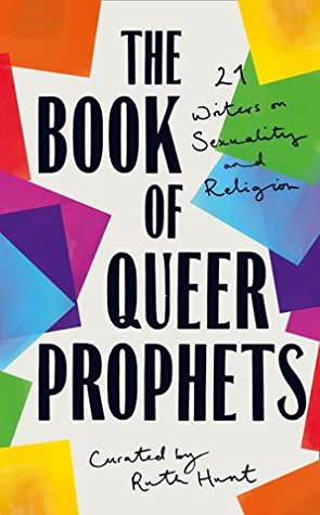 The Book of Queer Prophets: 21 Writers on Sexuality and Religion