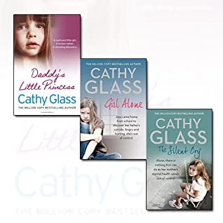 Cathy Glass Collection 3 Books Bundle (The Silent Cry, Daddy's Little Princess, Girl Alone: Joss came home from school to discover her father's suicide. Angry and hurting, she's out of control)