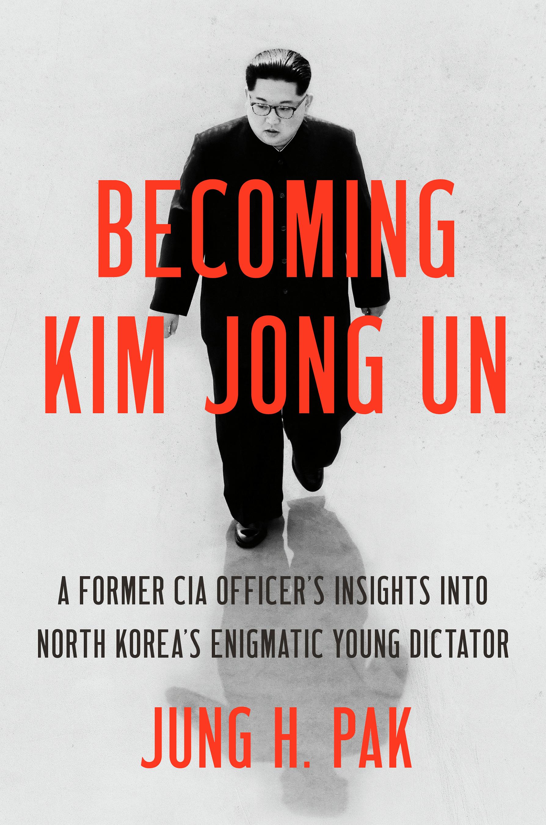 Becoming Kim Jong Un - Jung H. Pak