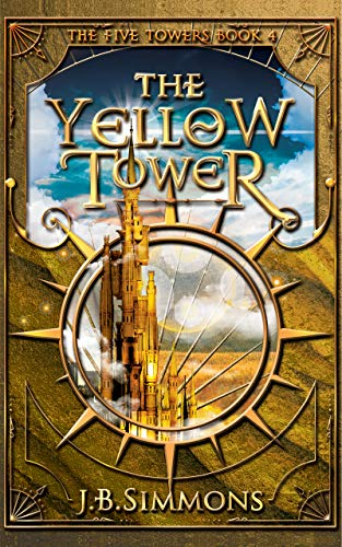 Yellow Tower (The Five Towers Book 4), The - J.B. Simmons