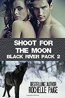 Shoot for the Moon (Black River Pack) (Volume 2)