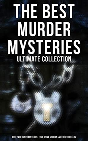 The Best Murder Mysteries - Ultimate Collection: 800+ Whodunit Mysteries, True Crime Stories & Action Thrillers: Sherlock Holmes, Dr. Thorndyke Cases, ... Standish, Martin Hewitt, Max Carrados…