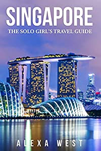 Singapore: The Solo Girl's Travel Guide