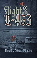 Flight of the U-463: A Novel