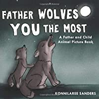 Father Wolves You the Most: A Dad and Child Animal Picture Book