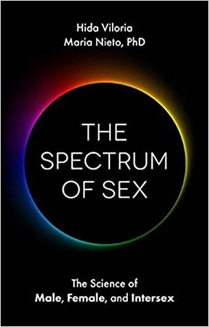 The Spectrum of Sex: The Science of Male, Female, and Intersex