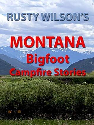 Rusty Wilson's Montana Bigfoot Campfire Stories