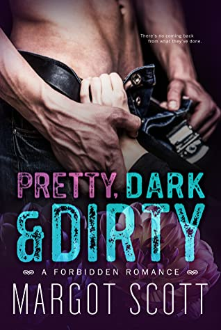 Pretty, Dark and Dirty by Margot Scott